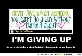 i'm giving up... - never give up on someone you think about Meme ... via Relatably.com