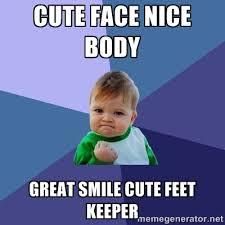 cute face nice body great smile cute feet keeper - Success Kid ... via Relatably.com