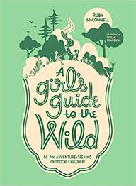 A Girl's Guide <b>to the Wild</b>: Be an Adventure-Seeking Outdoor ...