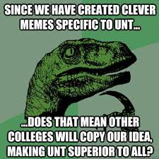 Since we have created clever memes specific to UNT... ...does that ... via Relatably.com