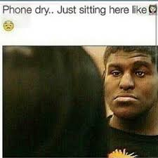 Phone dry.. Just sitting here like via Relatably.com