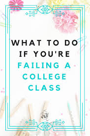 best ideas about college classes college study what to do if you re failing a college class your approach hasn