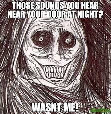 those sounds you hear near your door at night? wasnt me! meme ... via Relatably.com