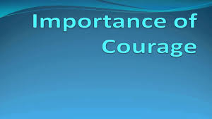 importance of courage speech essay importance of courage speech essay