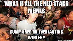 What if all the ned stark memes summoned an everlasting winter ... via Relatably.com