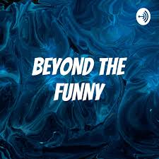 BEYOND THE FUNNY