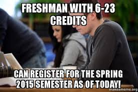 Freshman with 6-23 credits can register for the Spring 2015 ... via Relatably.com