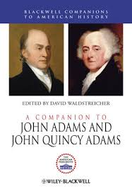 A <b>Companion</b> to John Adams and John Quincy Adams | 18th ...