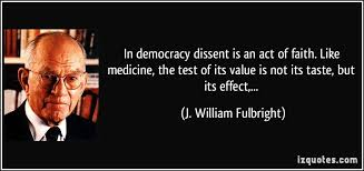 In democracy dissent is an act of faith. Like medicine, the test ...