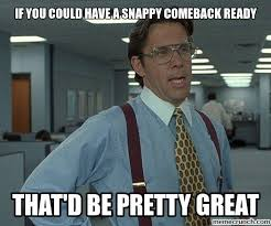 If you could have a snappy comeback ready via Relatably.com