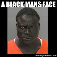 A BLACK MANS FACE - scary black man | Meme Generator via Relatably.com