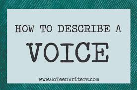 go teen writers how to describe a voice here are some different ways you could describe a character s voice