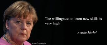 the willingness to learn new skills is very high angela merkel