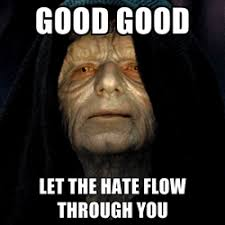 Let The Hate Flow Through You | Know Your Meme via Relatably.com