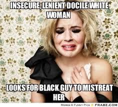 Insecure, Lenient Docile White Woman ... - Exploitive White Woman ... via Relatably.com