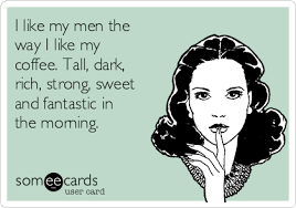 Image result for i like my coffee like i like my men