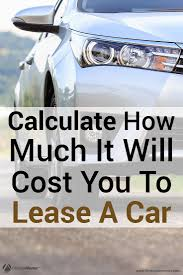 car lease calculator want to lease a new car and get the best deal possible this calculator is