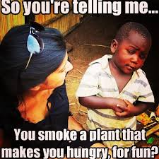 Weed meme haha so true why do people do this??? Not hungry enough ... via Relatably.com