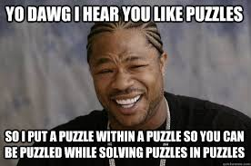 YO DAWG I HEAR YOU LIKE PUZZLES SO I PUT A PUZZLE WITHIN A PUZZLE ... via Relatably.com
