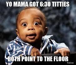 yo-mama-got-630-titties-both-point-to-the-floor.jpg via Relatably.com