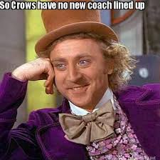 Meme Maker - So Crows have no new coach lined up Meme Maker! via Relatably.com
