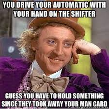 You drive your automatic with your hand on the shifter Guess you ... via Relatably.com