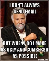DIYLOL - I DON'T ALWAYS SEND EMAIL BUT WHEN I DO I MAKE IT AS UGLY ... via Relatably.com