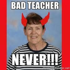 BAD TEACHER NEVER!!! - Mrs Colette | Meme Generator via Relatably.com