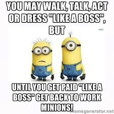 """You may walk, talk, act or dress """"Like a Boss"""", but Until you get ... via Relatably.com"""