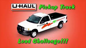 Uhaul Truck S U Haul Pickup Truck Load Challenge Youtube