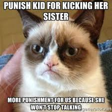 Punish kid for kicking her sister More punishment for us because ... via Relatably.com