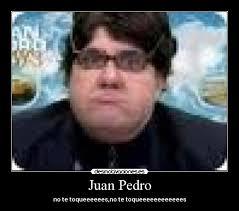 Añadido 16.02.2011 a las 13:45 por El_Pumi | Comentar(2). Carteles y Desmotivaciones de juan pedro. carteles juan pedro desmotivaciones - JuanPedro