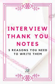 best images about job interview thank you note examples and 5 reasons you should write a thank you note after an interview trying to get