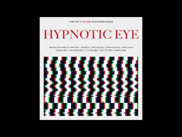 Tom Petty's Hypnotic Eye