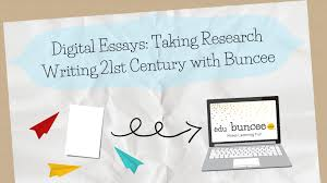 digital essays taking research writing into the st century digital essays taking research writing into the 21st century using edublog