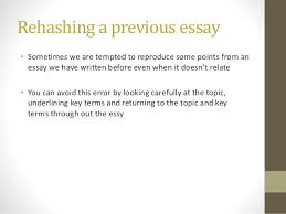 common essay writing mistakes  rehashing a previous essay