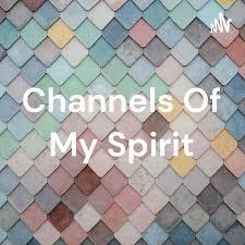 Channels Of My Spirit