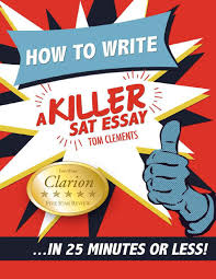 how to write a killer sat essay clements tom by subu aakhu issuu