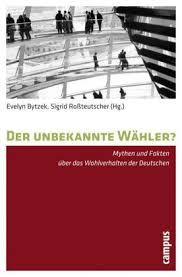 Der unbekannte Wähler (von Evelyn Bytzek und Sigrid Roßteutscher ... - 29034500Z