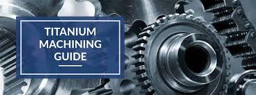 Tackling <b>Titanium</b>: A Guide to Machining <b>Titanium</b> and Its Alloys