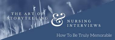 how to ace your first nursing interview newgradnursehelp the art of storytelling