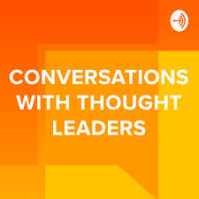 Conversations with Thought Leaders