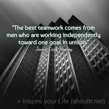 the best teamwork comes from men who are working the best teamwork comes from men who are working independently toward one goal in unison