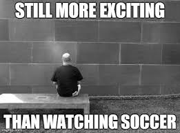 Soccer is boring - Imgflip via Relatably.com