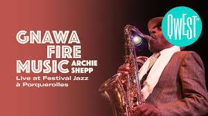 Gnawa <b>Fire</b> Music, <b>Archie Shepp</b> - Live at Festival Jazz à ...