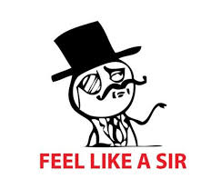 Feel Like a Sir | Know Your Meme via Relatably.com