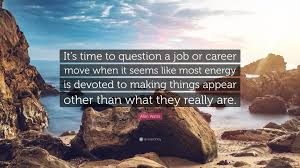 alan watts quote it s time to question a job or career move when alan watts quote it s time to question a job or career move when it