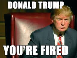 Image result for Donald Trump, Your;e Fired + images