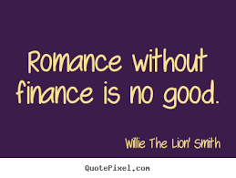 Love quotes - Romance without finance is no good. via Relatably.com