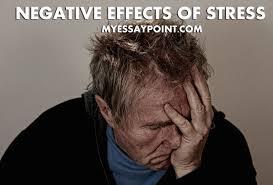 negative effects of stress essay  my essay point negative effects of stress